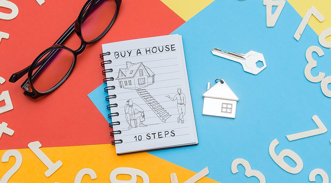 10 HOME BUYING STEPS FOR FIRST TIME HOME BUYERS
