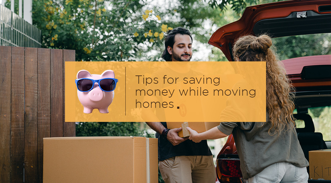 6 TIPS FOR SAVING MONEY WHILE MOVING HOMES
