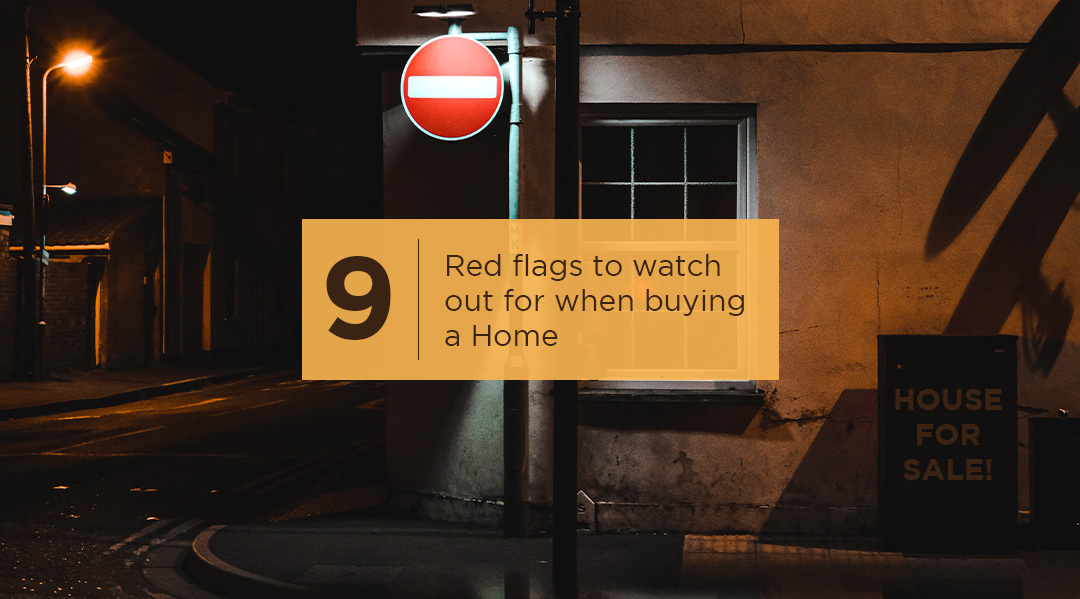 9 Red flags to watch out for when buying a Home